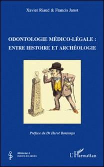 Odontologie médico-légale : entre histoire et archéologie-Xavier Riaud , Francis Janot