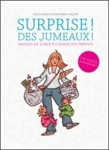 Surprise ! Des jumeaux ! - Manuel de survie à l'usage des parents-Cécile Adam , Dominique Gaulme