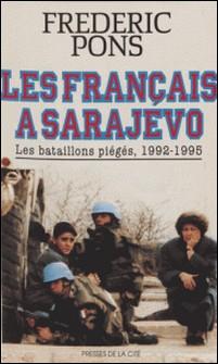 LES FRANCAIS A SARAJEVO. - Les bataillons piégés, 1992-1995-Frédéric Pons