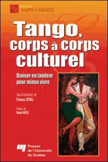 Tango, corps à corps culturel - Danser en tandem pour mieux vivre-France Joyal
