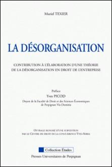 La désorganisation - Contribution à l'élaboration d'une théorie de la désorganisation en droit de l'entreprise-Muriel Texier