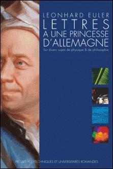 Lettres à une princesse d'Allemagne - Sur divers sujets de physique et de philosophie-Leonhard Euler