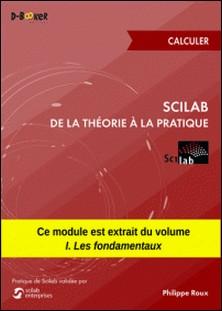 Scilab : De la théorie à la pratique - Calculer - MODULE EXTRAIT DU LIVRE Scilab : De la théorie à la pratique - I. Les fondamentaux-Philippe Roux