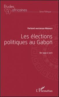 Les élections politiques au Gabon de 1990 à 2011-Fortuné Matsiegui Mboula