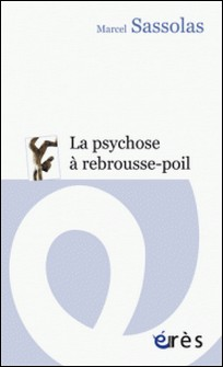 La psychose à rebrousse-poil-Marcel Sassolas