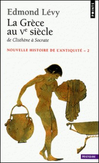 Nouvelle histoire de l'Antiquité - Tome 2, La Grèce au Ve siècle, De Clisthène à Socrate-Edmond Lévy
