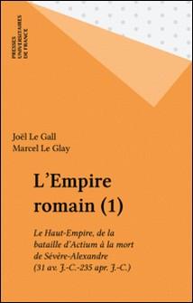 L'EMPIRE ROMAIN. - Tome 1, le Haut-Empire de la bataille d'Actium (31 av J-C) à l'assassinat de Sévère Alexandre (235 ap J-C)-Marcel Le Glay , Joël Le Gall