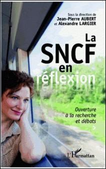 La SNCF en réflexion - Ouverture à la recherche et débats-Jean-Pierre Aubert , Alexandre Largier