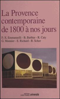 Histoire de la Provence.... - La Provence contemporaine, de 1800 à nos jours-Collectif