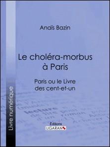 Le choléra-morbus à Paris - Paris ou le Livre des cent-et-un-Anais Bazin , Ligaran