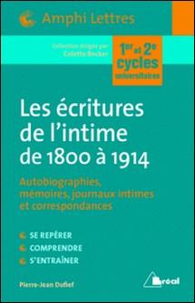 Les écritures de l'intime de 1800 à 1914 - Autobiographies, Mémoires, journaux intimes et correspondances-Pierre-Jean Dufief