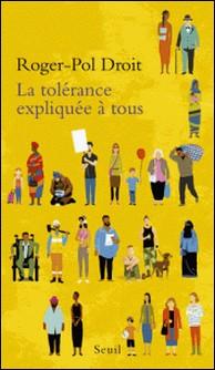 La tolérance expliquée à tous-Roger-Pol Droit