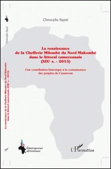 La renaissance de la Chefferie Milombè du Nord Makombé dans le littoral camerounais (XIXe siècle - 2015) - Une contribution historique à la connaissance des peuples du Cameroun-Christophe Signié