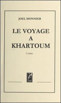 LE VOYAGE A KARTOUM. Contes-Joël Monnier