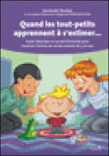 Quand les tout-petits apprennent à s'estimer... - Guide théorique et recueil d'activités pour favoriser l'estime de soi des enfants de 3 à 6 ans-Germain Duclos , Denise Bertrand