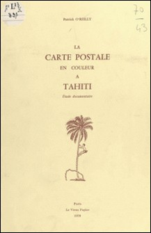 La carte postale en couleur à Tahiti - Étude documentaire-Patrick O'Reilly