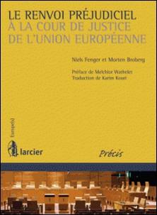 Le renvoi préjudiciel à la Cour de justice de l'Union européenne-Morten Broberg , Niels Fenger , Melchior Wathelet , Karim Kouri