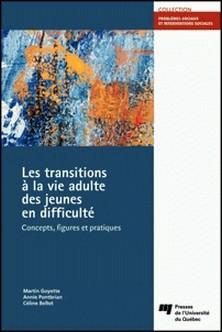 Les transitions à la vie adulte des jeunes en difficulté - Concepts, figures et pratiques-Martin Goyette , Annie Pontbriand , Céline Bellot