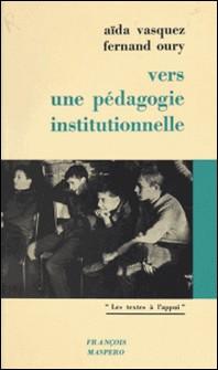 Vers une pédagogie institutionnelle-Fernand Oury , Aïda Vasquez , Françoise Dolto
