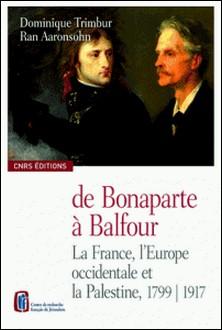 De Bonaparte à Balfour - La France, l'Europe occidentale et la Palestine, 1799-1917, édition bilingue français-anglais-Dominique Trimbur , Ran Aaronsohn