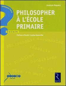 Philosopher à l'école primaire-Jocelyne Beguery , André Comte-Sponville