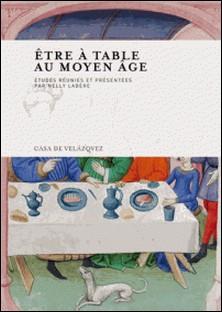 Etre à table au Moyen Age-Nelly Labère