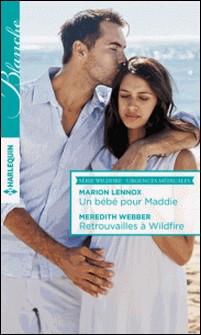 Un bébé pour Maddie - Retrouvailles à Wildfire-Marion Lennox , Meredith Webber