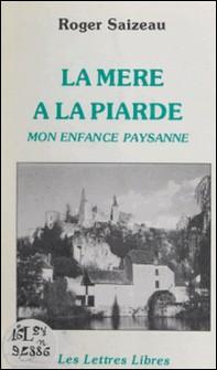 La mère à la Piarde : mon enfance paysanne-Roger Saizeau