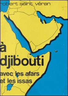 À Djibouti avec les Afars et les Issas-Robert Saint Véran