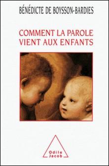 COMMENT LA PAROLE VIENT AUX ENFANTS. - De la naissance jusqu'à deux ans-Bénédicte de Boysson-Bardies