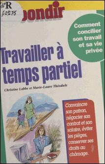 Travailler à temps partiel-Christine Labbe , Marie-Laure Théodule