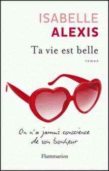 Ta vie est belle - On n'a jamais conscience de son bonheur-Isabelle Alexis