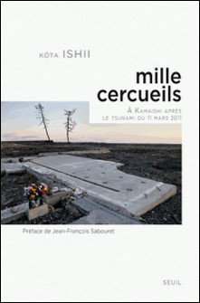Mille cercueils - A Kamaishi, après le tsunami du 11 mars 2011-Kota Ishii
