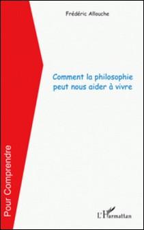 Comment la philosophie peut nous aider à vivre-Frédéric Allouche