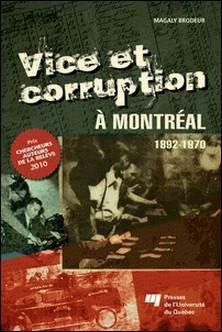 Vice et corruption à Montréal - 1892-1970-Magaly Brodeur