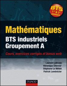 Mathématiques BTS industriels-groupement A - Cours et exercices corrigés-Stéphane Le Méteil , Laurent Lubrano , Véronique Chevrier , Patrick Leménicier