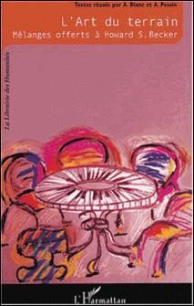 L'art du terrain - Mélanges offerts à Howard S. Becker-Alain Blanc , Alain Pessin