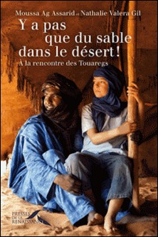 Y a pas que du sable dans le désert ! - A la rencontre des Touaregs-Nathalie Valera Gil , Moussa Ag Assarid