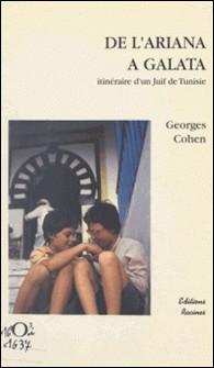 De l'Ariana à Galata - Itinéraire d'un juif de Tunisie-Georges Cohen