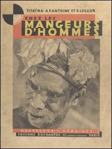 Chez les mangeurs d'hommes - Nouvelles-Hébrides-A.-P. Antoine , R. Lugeon , Titaÿna