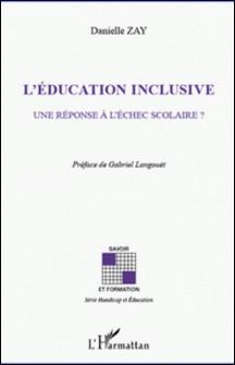 L'éducation inclusive - Une réponse à l'échec scolaire ?-Danielle Zay