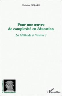 Pour une oeuvre de complexité en éducation - La Méthode à l'oeuvre !-Christian Gérard