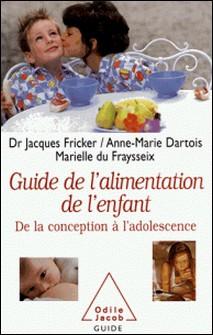 GUIDE DE L'ALIMENTATION DE L'ENFANT. De la conception à l'adolescence-Marielle Du Fraysseix , Jacques Fricker , Anne-Marie Dartois