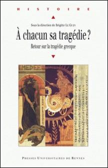 A chacun sa tragédie? - Retour sur la tragédie grecque-Brigitte Le Guen