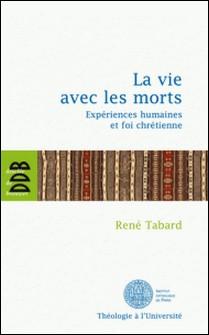 La vie avec les morts - Expériences humaines et foi chrétienne-Père René Tabard