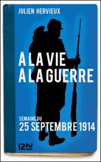 À la vie, à la guerre - 25 septembre 1914-Julien Hervieux