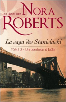 Un bonheur à bâtir - La saga des Stanislaski - tome 2-Nora Roberts