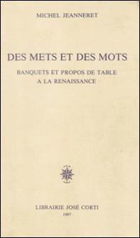 Des Mets et des mots - Banquets et propos de table à la Renaissance-Michel Jeanneret