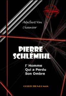 Pierre Schlémihl ou l'Homme qui a perdu son Ombre - édition intégrale-Adalbert Von Chamisso