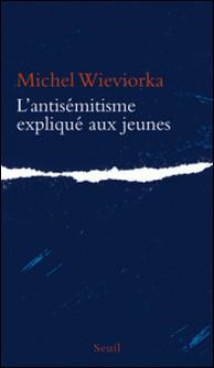 L'antisémitisme expliqué aux jeunes-Michel Wieviorka